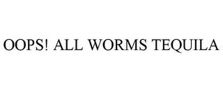 OOPS! ALL WORMS TEQUILA
