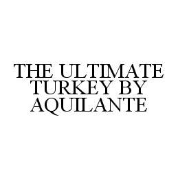 THE ULTIMATE TURKEY BY AQUILANTE