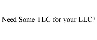 NEED SOME TLC FOR YOUR LLC?