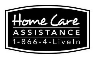 HOME CARE ASSISTANCE 1-866-4-LIVEIN