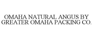 OMAHA NATURAL ANGUS BY GREATER OMAHA PACKING CO.