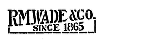 RM WADE & CO. SINCE 1865