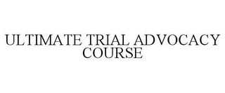 ULTIMATE TRIAL ADVOCACY COURSE
