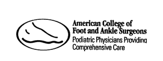 AMERICAN COLLEGE OF FOOT AND ANKLE SURGEONS PODIATRIC PHYSICIANS PROVIDING COMPREHENSIVE CARE