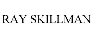 RAY SKILLMAN (trademark)