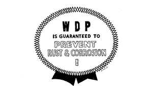 WDP IS GUARANTEED TO PREVENT RUST AND CORROSION.