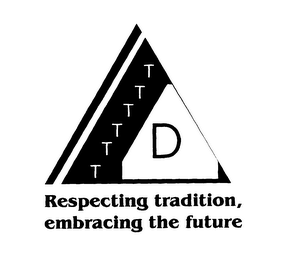 TTTTTT D RESPECTING TRADITION, EMBRACING THE FUTURE