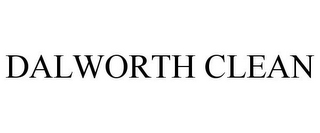 DALWORTH CLEAN (trademark). Euless, TX