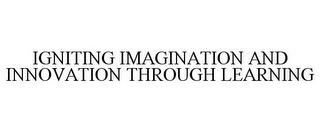IGNITING IMAGINATION AND INNOVATION THROUGH LEARNING