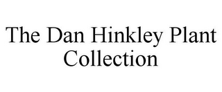 THE DAN HINKLEY PLANT COLLECTION