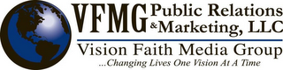 VFMG PUBLIC RELATIONS & MARKETING, LLC VISION FAITH MEDIA GROUP...CHANGING LIVES ONE VISION AT A TIME