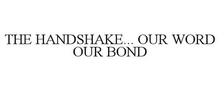 THE HANDSHAKE... OUR WORD OUR BOND