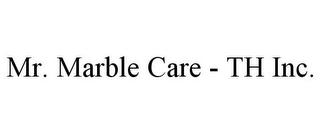 MR. MARBLE CARE - TH INC.