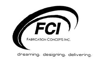 FCI FABRICATION CONCEPTS DREAMING DESIGNING DELIVERING