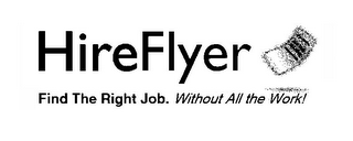 HIREFLYER FIND THE RIGHT JOB. WITHOUT ALL THE WORK!