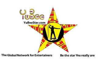 YUBEE YUBEESTAR.COM THE GLOBAL NETWORK FOR ENTERTAINERS BE THE STAR YOU REALLY ARE