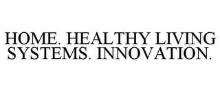HOME. HEALTHY LIVING SYSTEMS. INNOVATION.