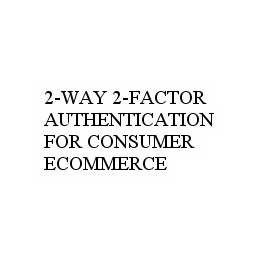 2-WAY 2-FACTOR AUTHENTICATION FOR CONSUMER ECOMMERCE