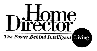 HOME DIRECTOR THE POWER BEHIND INTELLIGENT LIVING