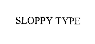 SLOPPY TYPE