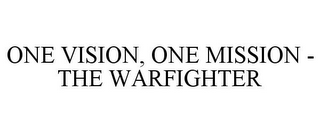 ONE VISION, ONE MISSION - THE WARFIGHTER
