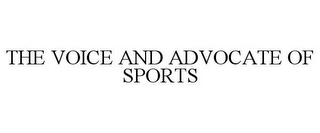 THE VOICE AND ADVOCATE OF SPORTS