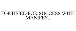 FORTIFIED FOR SUCCESS WITH MANIFEST