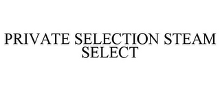 PRIVATE SELECTION STEAM SELECT